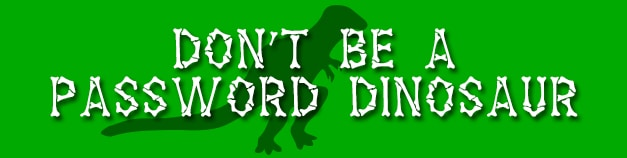 don't be a password dinosaur